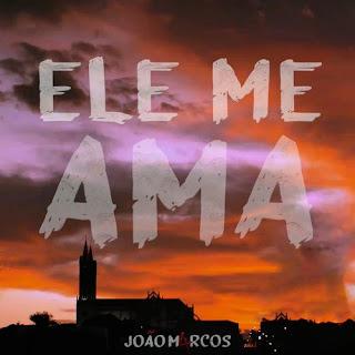 Baixar Música Gospel Ele Me Ama - João Marcos Mp3