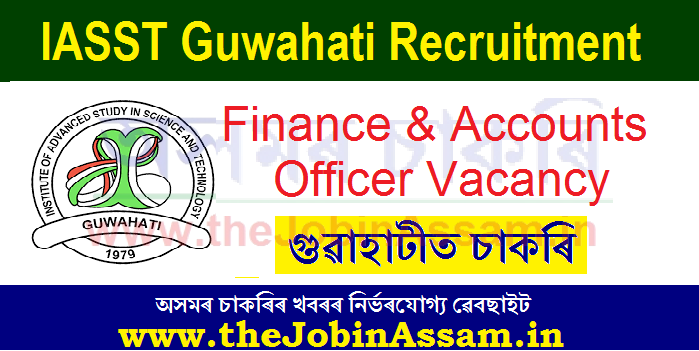 IASST Guwahati Recruitment 2021 - Finance & Accounts Officer Vacancy