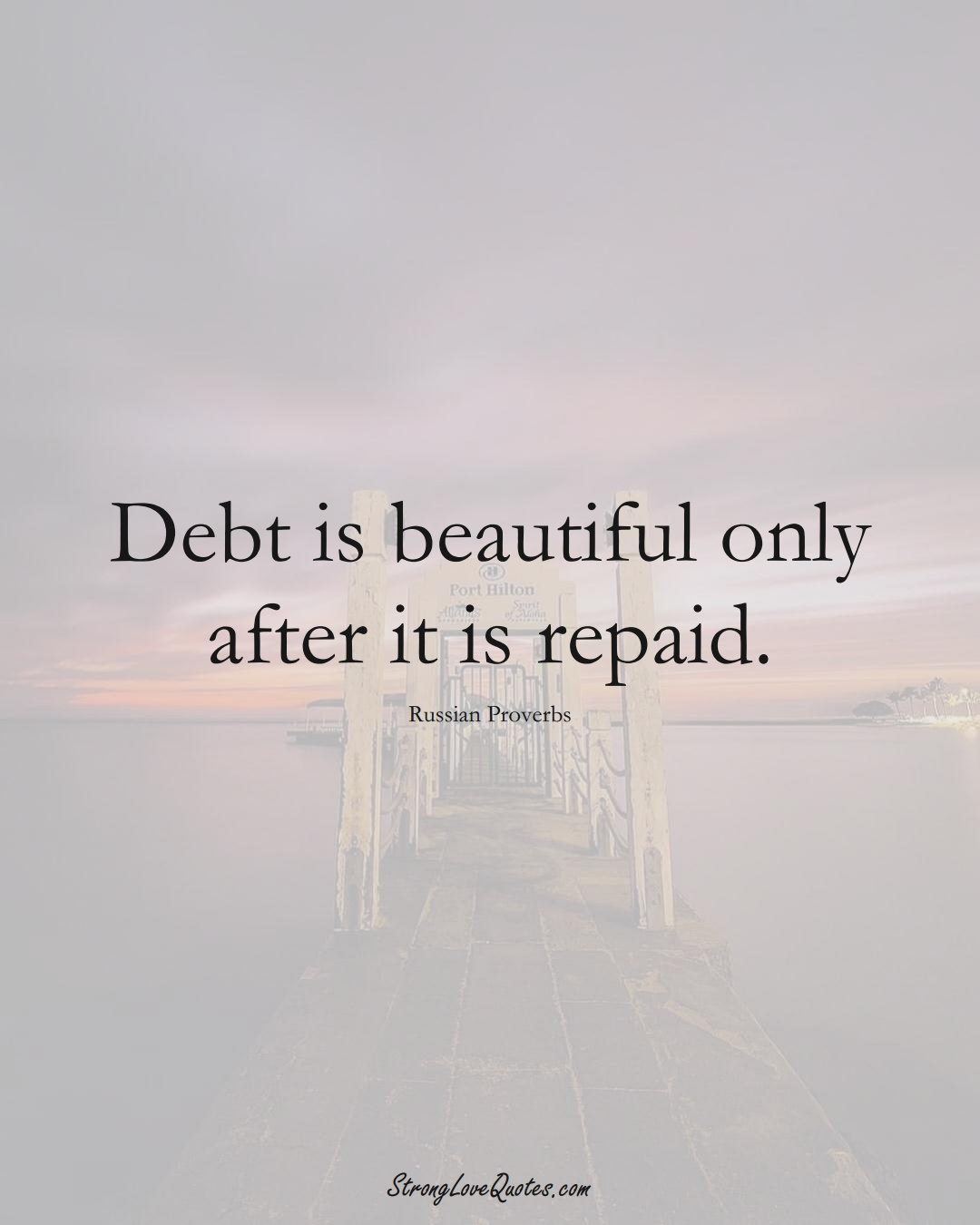 Debt is beautiful only after it is repaid. (Russian Sayings);  #AsianSayings