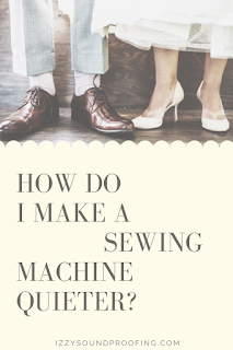 make sewing machine quieter