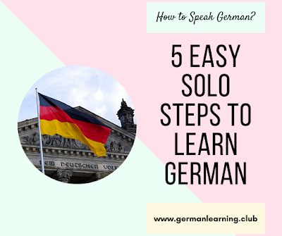 How to Speak German: 5 easy solo steps to Learn German