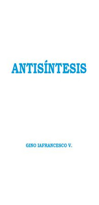 Gino Iafrancesco V.-Antisíntesis-