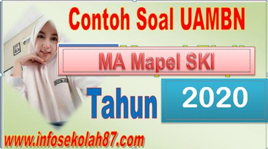 Contoh Soal dan Kunci Jawaban  UAMBN MA Mapel SKI 2020