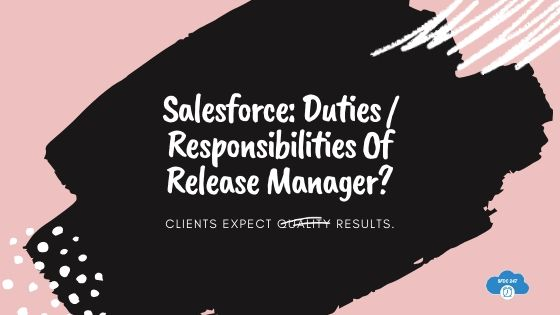 salesforce, sfdc release management, roles and responsibilities of release manager