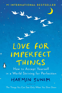 Love for Imperfect Things: The Sunday Times Bestseller: How to Accept Yourself in a World Striving for Perfection by Haemin Sunim