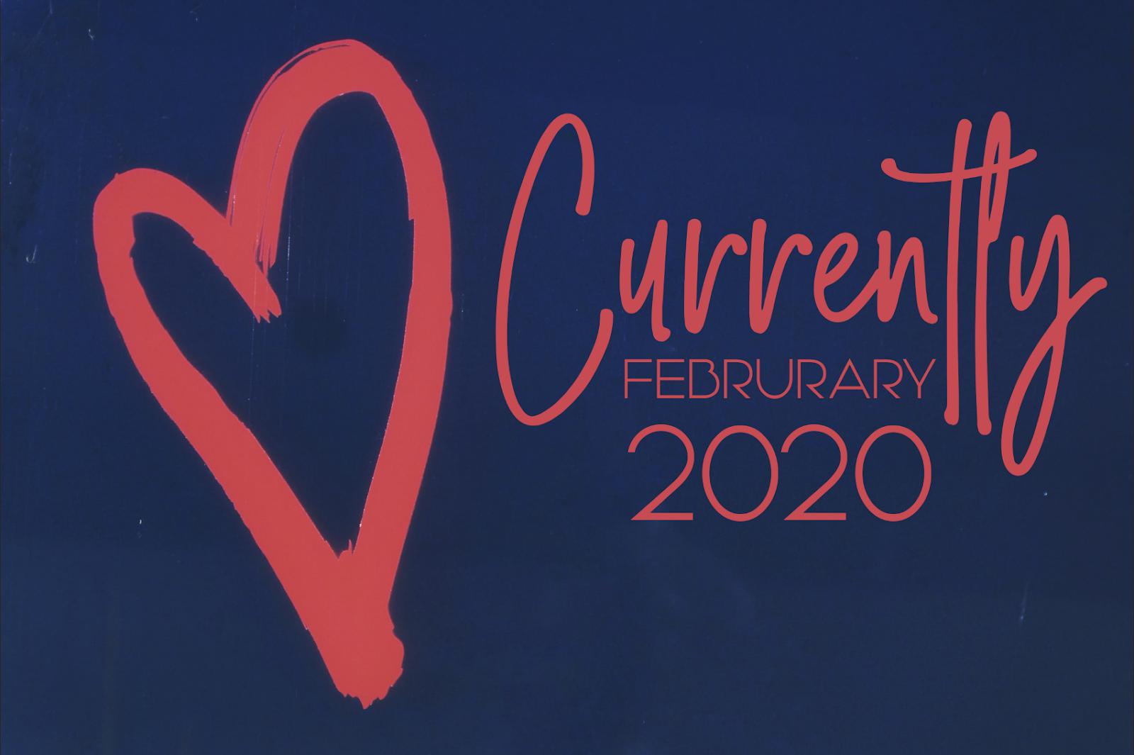 CURRENTLY | FEBRUARY 2020