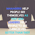 Managers help people see themselves as they are; Leaders help people to see themselves better than they are. Jim Rohn Words