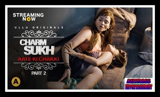 Charmsukh - Aate Ki Chakki Part 2 (2021) - Ullu Original Originals Web Series Ep25