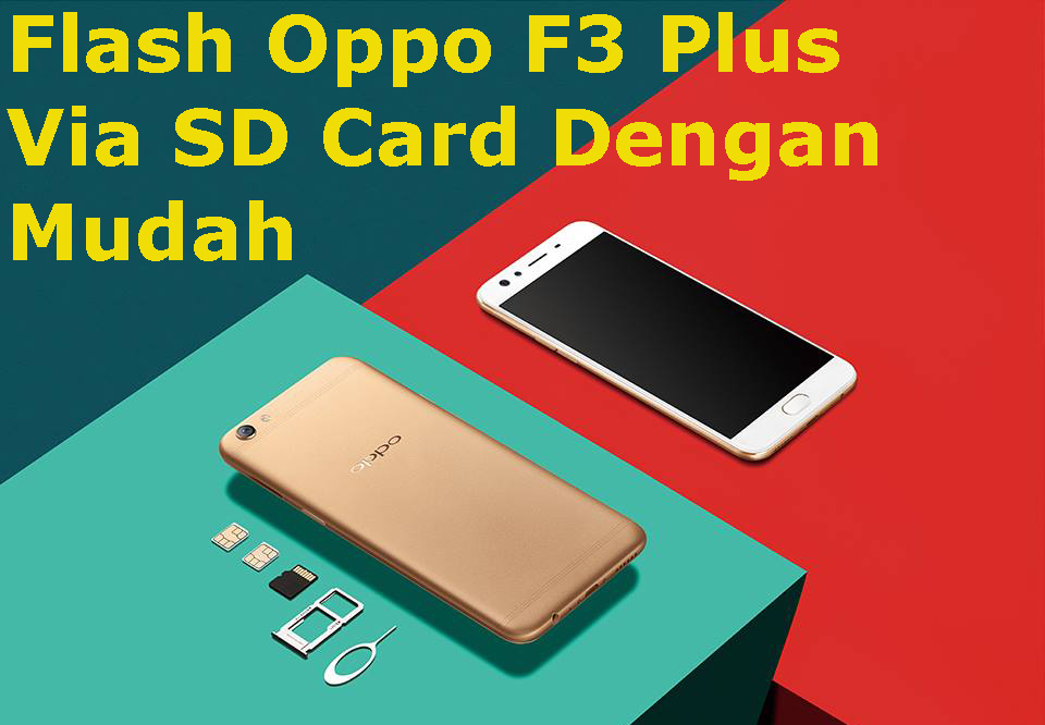 100% Berhasil Flash Oppo F3 Plus Via SD Card Dengan Mudah   BEKHA TEKNO