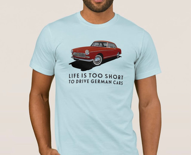 Life is too short to drive German cars with the Peugeot 404 Coupé - Shirt