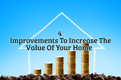 4 Improvements To Increase The Value Of Your Home