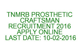TNMRB PROSTHETIC CRAFTSMAN RECRUITMENT 2016 APPLY ONLINE LAST DATE 10-02-2016