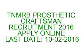 TNMRB PROSTHETIC CRAFTSMAN RECRUITMENT 2016 APPLY ONLINE LAST DATE 10-02-2016