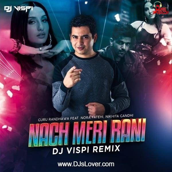 Nach Meri Rani Remix Guru Randhawa DJ Vispi