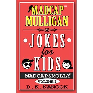 Madcap Mulligan Jokes for Kids: Volume I, jokes for kids, funny kids jokes, clean jokes kids, clean joke book, joke book for kids, dk nanook,
