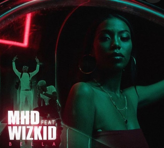 Music: MHD Ft. Wizkid  - Bella