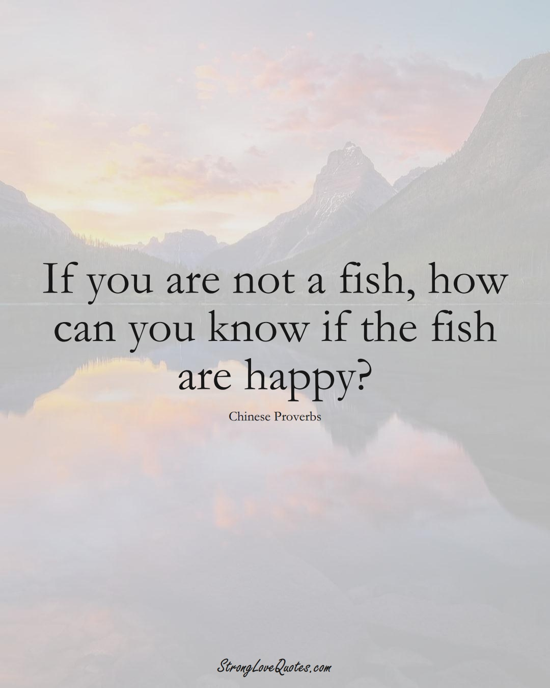 If you are not a fish, how can you know if the fish are happy? (Chinese Sayings);  #AsianSayings