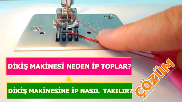 Dikiş makinesi neden ip toplar? Nedenleri- Çözüm yolları ve Dikiş makinesine ip nasıl takılır?