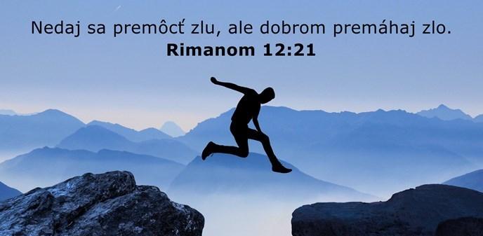 Nedaj sa premôcť zlu, ale dobrom premáhaj zlo.