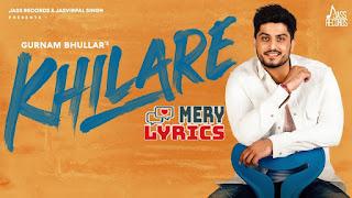 Khilare By Gurnam Bhullar - Lyrics