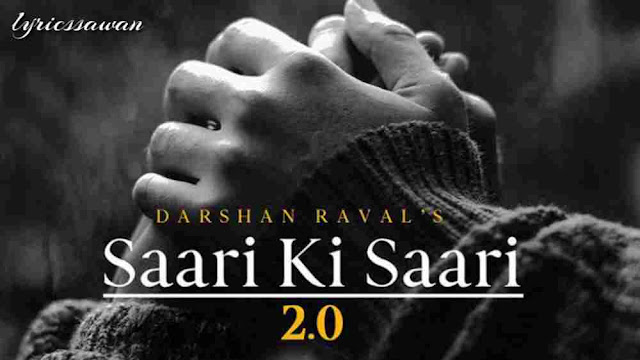 Saari Ki Saari 2.0 Lyrics in English - Darshan Raval & Asees Kaur