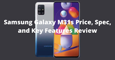 Samsung M31s Price, Spec, and Key Features Review