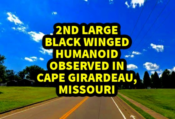 2nd Large Black Winged Humanoid Observed in Cape Girardeau, Missouri
