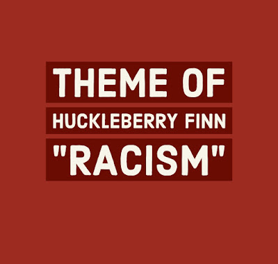 Theme of Racism in novel Huckleberry Finn notes ,theme of Huckleberry Finn notes