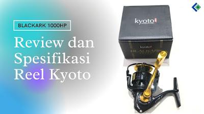 Review dan Spesifikasi Reel Kyoto Blackark 1000HP