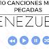 10 Canciones mas Pegadas en Venezuela
