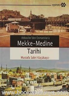 Mustafa Sabri Küçükaşçı - Abbasilerden Osmanlılara Mekke-Medine Tarihi