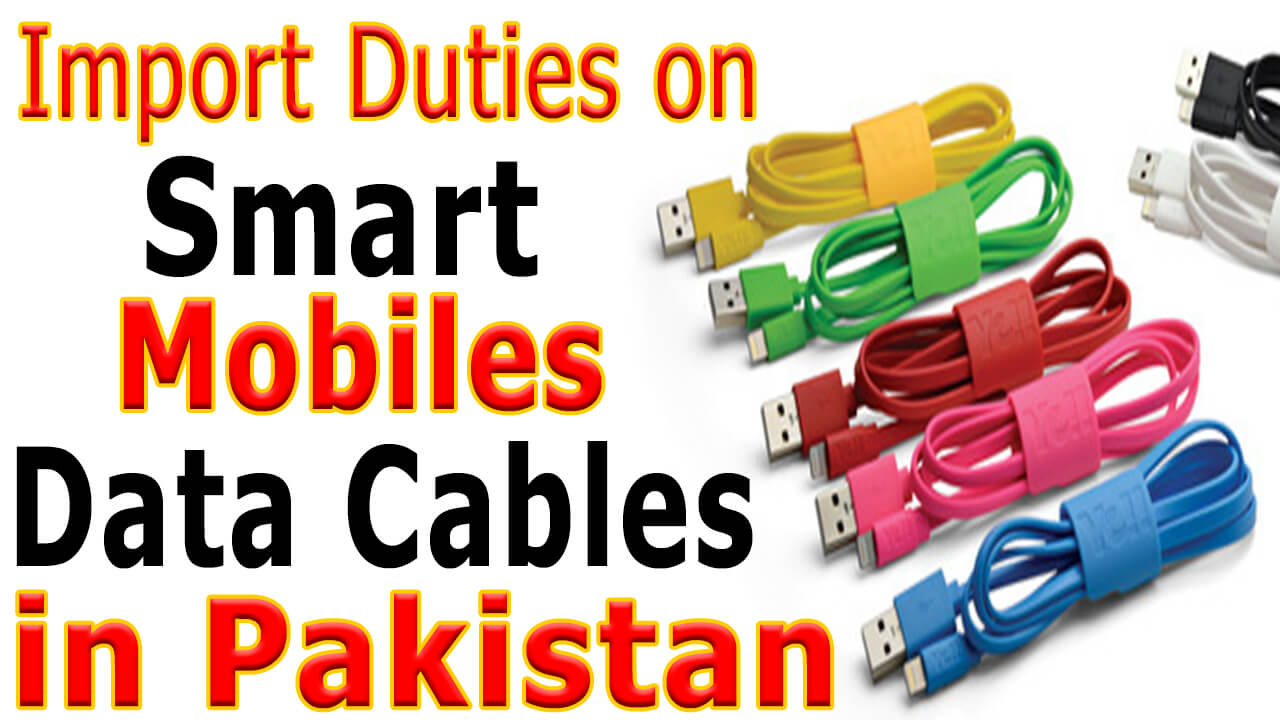 Customs-Import-Duties-on-Smart-Mobile-Data-Cables-in-Pakistan