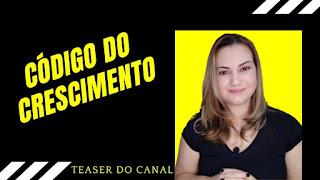 Teaser do Canal Código do Crescimento no Youtube!  - Mileide weber