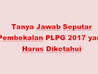 Tanya Jawab Seputar Pembekalan PLPG 2017 yang Harus Diketahui