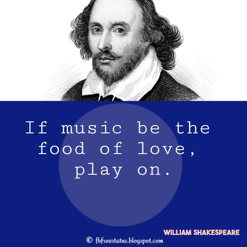 Shakespeare Quote, If music be the food of love, play on.