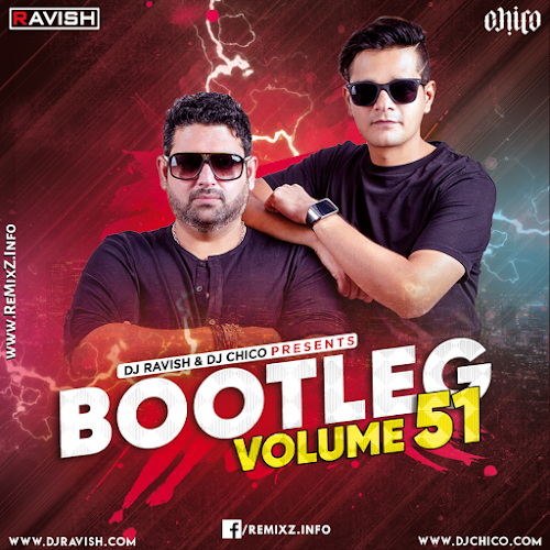 Bootleg Vol. 51 - DJ Ravish & DJ Chico