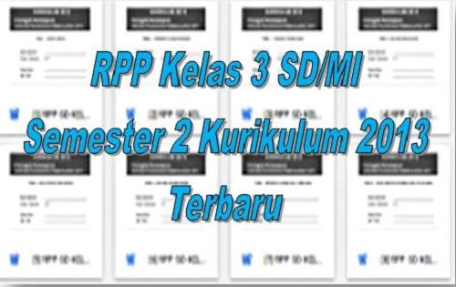 RPP Kelas 3 SD/MI Semester 2 Kurikulum 2013 Terbaru