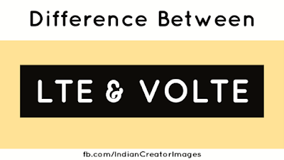 What is the difference between LTE and VoLTE?, What is LTE?, What is VOLTE?, What is Full form of LTE?, What is Full of VOLTE?