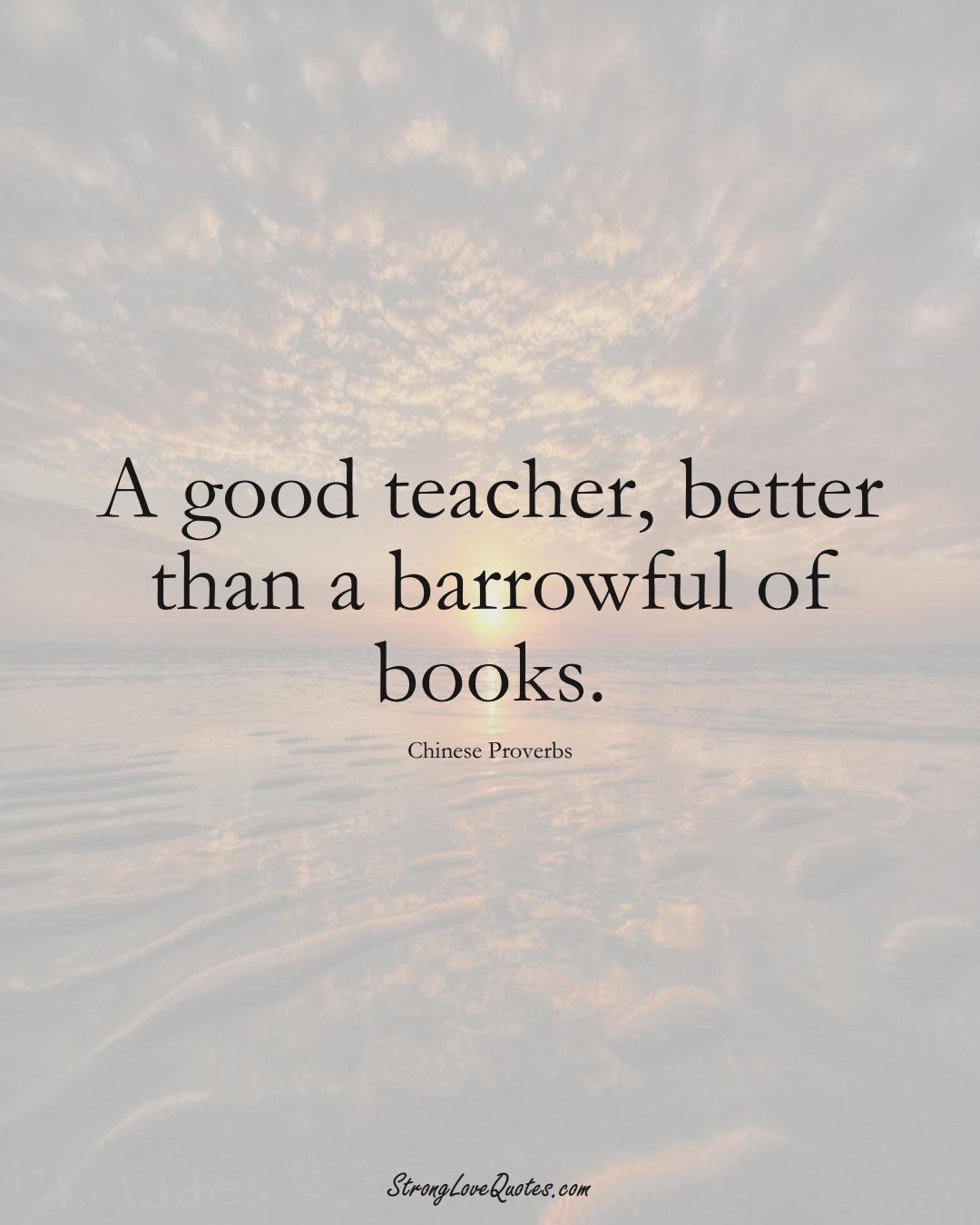 A good teacher, better than a barrowful of books. (Chinese Sayings);  #AsianSayings
