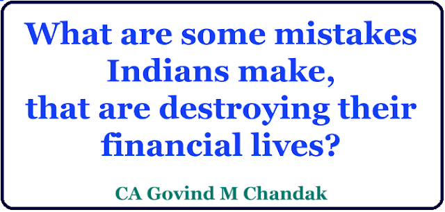 What are some mistakes Indians make , that are destroying their financial livesMistakes the Indians make that destroy their financial lives get details/2020/05/mistakes-indians-make-that-destroy-their-financial-lives.htm