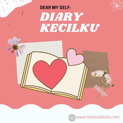 "Dear My Self: ""Diary Kecilku"""