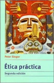 """""""Ética práctica"""" - Peter Singer"""