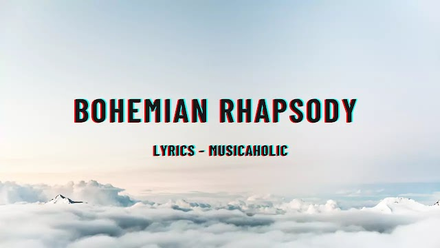 Bohemian Rhapsody Lyrics - Musicaholic