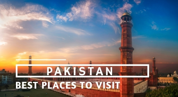 Best Places To Visit In Pakistan - A complete Overview