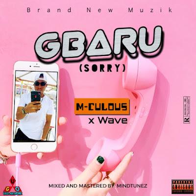 [Music] M-Culous - Gbaru Ft. Wave (Prod. By Mindtunez)