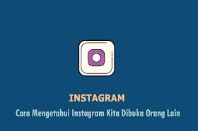 Cara Mengetahui Instagram Kita Dibuka Orang Lain