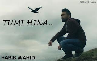 TUMIHINA - HABIB WAHID Bengali Song 2017