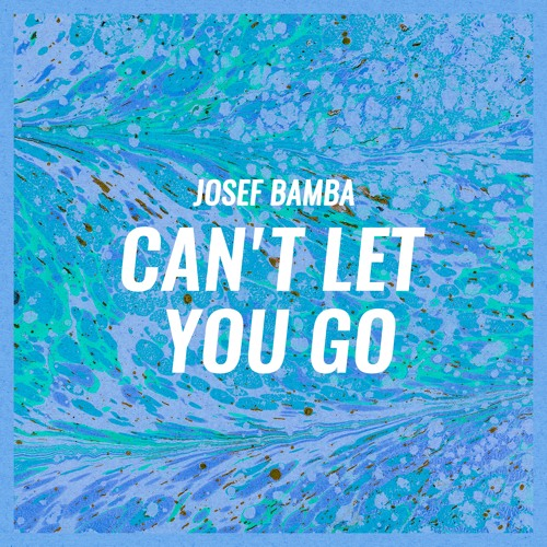 "Josef Bamba Unveils New Single ""Can't Let You Go"""