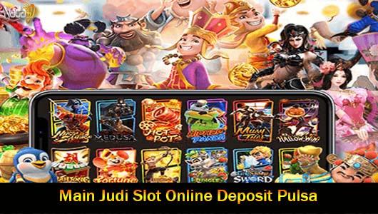 Main Judi Slot Online Deposit Pulsa