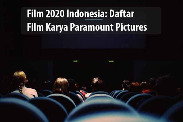 Film 2020 Indonesia: Film Karya Paramount Pictures Tayang 2020